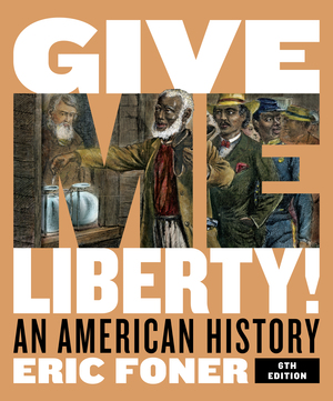 Solution Manual for Give Me Liberty! An American History Full 6th Edition by Eric Foner ISBN: 9780393428711