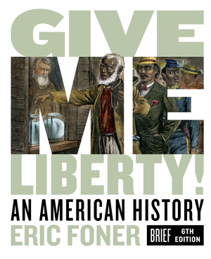 Solution Manual for Give Me Liberty! An American History Brief 6th Edition by Eric Foner ISBN: 9780393428681