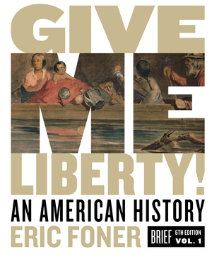 Test Bank for Give Me Liberty! An American History Brief 6th Edition Volume One by Eric Foner ISBN: 9780393428698