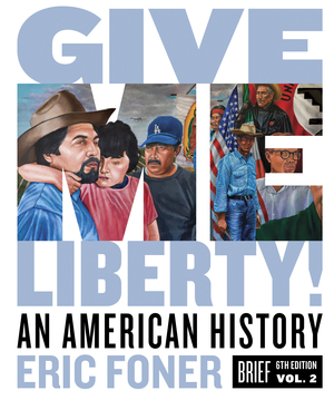 Solution Manual For Give Me Liberty! An American History Brief 6th Edition by Eric Foner ISBN: 9780393428704