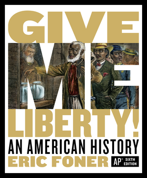 Solution Manual for Give Me Liberty! An American History 6th AP® Edition by Eric Foner ISBN: 9780393441239