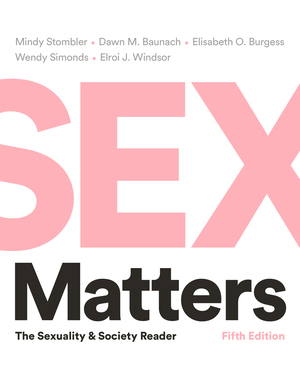 Solution Manual for Sex Matters: The Sexuality and Society Reader 5th Edition by Mindy Stombler,Dawn M. Baunach,Elisabeth O. Burgess, Wendy Simonds,Elroi J. Windsor, ISBN: 9780393674323