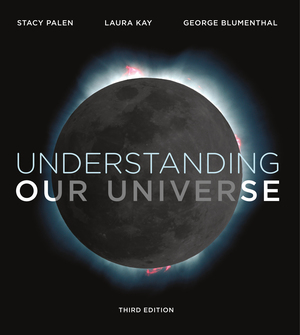 Solution Manual for Understanding Our Universe 3rd Edition by Stacy Palen, Laura Kay, George Blumenthal, ISBN 9780393663747