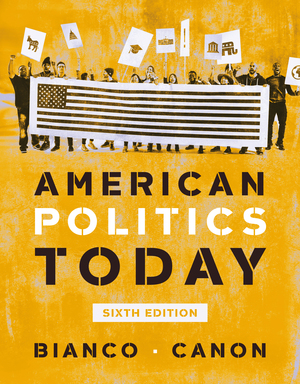 Test Bank for American Politics Today Full 6th Edition by William T Bianco, David T Canon ISBN 9780393696066