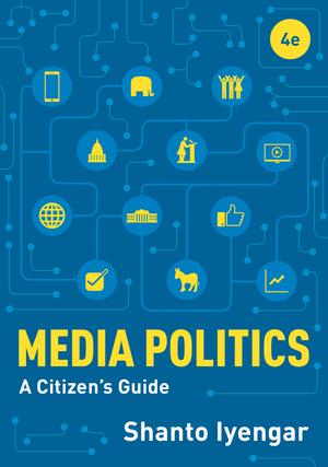 Test Bank for Media Politics A Citizen's Guide 4th Edition by Shanto Iyengar, ISBN 9780393664874