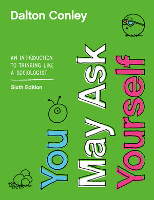 Test Bank for You May Ask Yourself: An Introduction to Thinking like a Sociologist 6th Edition by Dalton Conley, ISBN: 9780393691450