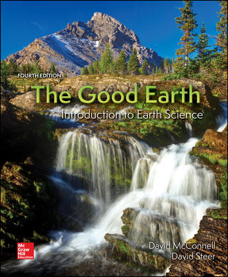 Test Bank For The Good Earth: Introduction to Earth Science 4th Edition By David McConnell,David Steer,ISBN10: 0078022886,ISBN13: 9780078022883
