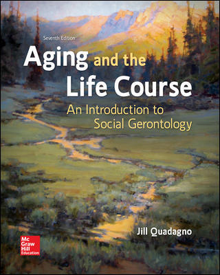 Test Bank For Aging and the Life Course: An Introduction to Social Gerontology 7th EditionBy Jill Quadagno,ISBN10: 1259870448,ISBN13: 9781259870446