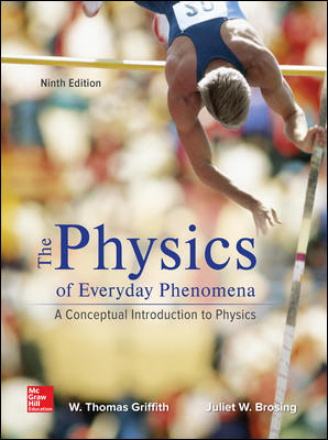 Test Bank For Physics of Everyday Phenomena 9th Edition By W. Thomas Griffith and Juliet Brosing,ISBN10: 1259894002,ISBN13: 9781259894008