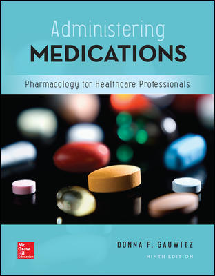 Test Bank For Administering Medications 9th Edition By Donna Gauwitz,ISBN10: 1259928179 ,ISBN13: 9781259928178