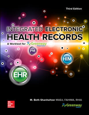 Solution Manual for Integrated Electronic Health Records with Connect 3rd Edition By M. Beth Shanholtzer,ISBN10: 1260091546,ISBN13: 9781260091540