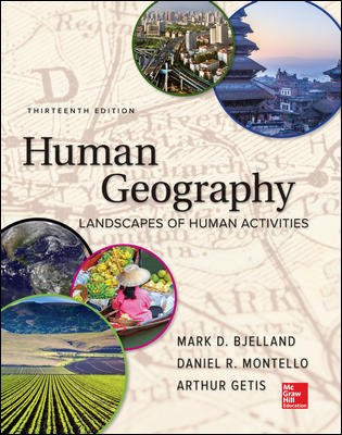 Solution Manual For Human Geography 13th Edition By Mark Bjelland ,Daniel Montello,Arthur Getis,ISBN10: 1260220648,ISBN13: 9781260220643