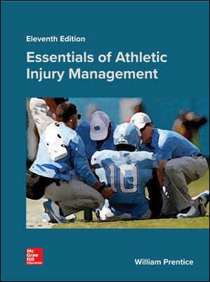 Solution Manual For Essentials of Athletic Injury Management 11th Edition By William Prentice, ISBN 10 1259912477, ISBN 13 9781259912474