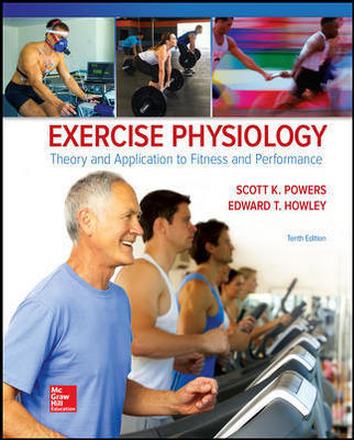 Solution Manual For Exercise Physiology: Theory and Application to Fitness and Performance 10th Edition By Scott Powers, Edward Howley, ISBN 10: 1259870456, ISBN 13: 9781259870453