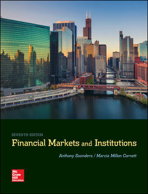 Solution Manual For Financial Markets and Institutions 7th Edition By Anthony Saunders, Marcia Cornett, ISBN 10 1259919714, ISBN 13 9781259919718