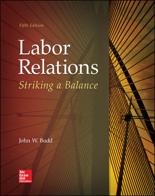 Solution Manual For Labor Relations Striking a Balance 5th Edition By John Budd, ISBN 10 1259412385, ISBN 13 9781259412387
