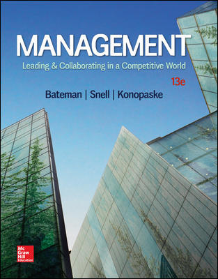Solution Manual For Management: Leading & Collaborating in a Competitive World 13th Edition By Thomas Bateman, Scott Snell, Robert Konopaske, ISBN 10: 1259927644, ISBN 13: 9781259927645