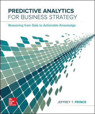 Solution Manual For Predictive Analytics for Business Strategy 1st Edition By Jeff Prince, ISBN 10: 1259191516, ISBN 13: 9781259191510