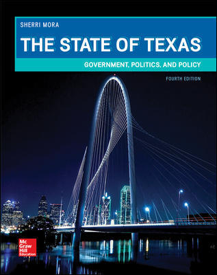 Solution Manual For The State of Texas: Government, Politics, and Policy 4th Edition By Sherri Mora, ISBN 10: 1259912418, ISBN 13: 9781259912412
