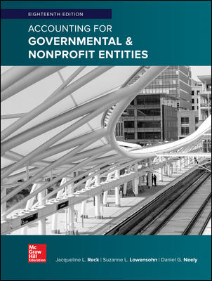 Solution Manual for Accounting for Governmental & Nonprofit Entities 18th Edition By Jacqueline Reck, Suzanne Lowensohn, Daniel Neely ISBN 10 1259917053, ISBN 13 9781259917059