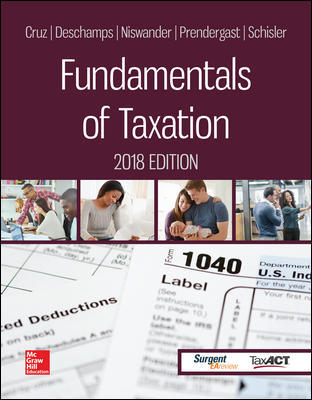 Solution Manual for Fundamentals of Taxation 2018 Edition 11th Edition By Ana Cruz, Michael Deschamps, Frederick Niswander, Debra Prendergast, Dan Schisler, ISBN 10: 1259713733, ISBN 13: 9781259713736
