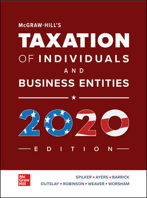 Solution Manual for McGraw-Hill's Taxation of Individuals and Business Entities 2020 Edition, 11th Edition By Brian Spilker, Benjamin Ayers, John Robinson, Edmund Outslay, Ronald Worsham, John Barrick, Connie Weaver, ISBN 10: 1259969614, ISBN 13: 9781259969614