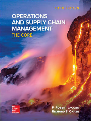 Solution Manual for Operations and Supply Chain Management The Core 5th Edition By F. Robert Jacobs, Richard Chase, ISBN 10 1260238881, ISBN 13 9781260238884