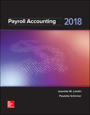 Solution Manual for Payroll Accounting 2018 4th Edition By Jeanette Landin, Paulette Schirmer ISBN 10 1259742512, ISBN 13 9781259742514