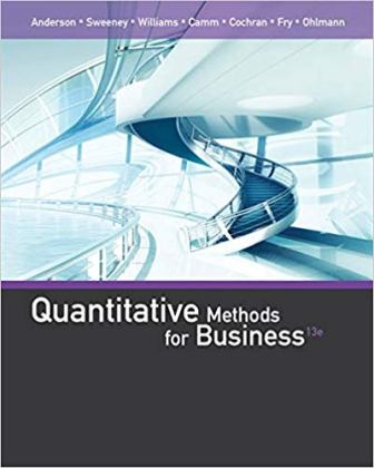 Test Bank (Downloadable Files) for Quantitative Methods for Business, 13th Edition, Anderson, ISBN-10: 1285866312, ISBN-13: 9781285866314