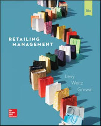 Test Bank (Downloadable Files) for Retailing Management, 10th Edition, Michael Levy, Barton Weitz, Dhruv Grewal, ISBN10: 1259573087, ISBN13: 9781259573088