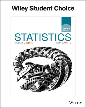 Test Bank (Downloadable Files) for Statistics, 11th Edition, Robert S. Witte, John S. Witte ISBN: 1119299160, ISBN: 9781119299165