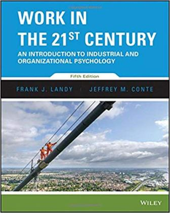 Test Bank (Downloadable Files) for Work in the 21st Century: An Introduction to Industrial and Organizational Psychology, 6th Edition, Frank J. Landy, Jeffrey M. Conte, ISBN: 9781118976272