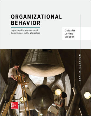 Test Bank For Organizational Behavior: Improving Performance and Commitment in the Workplace 6th Edition By Jason Colquitt, Jeffery LePine, Michael Wesson, ISBN 10: 1259927660, ISBN 13: 9781259927669