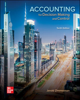 Test Bank for Accounting for Decision Making and Control 10th Edition By Jerold Zimmerman, ISBN 10 1259969495, ISBN 13 9781259969492