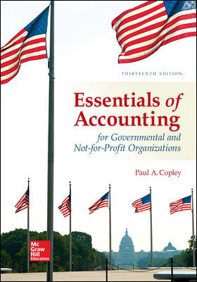 Test Bank for Accounting for Essentials of Accounting for Governmental and Not-for-Profit Organizations 13th Edition By Paul Copley, ISBN 10 125974101X ISBN 13 9781259741012