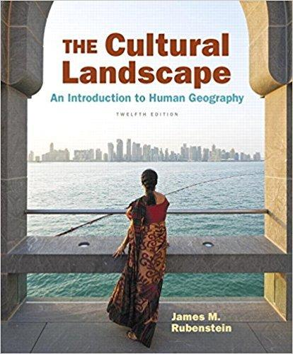 Test Bank for Cultural Landscape, The An Introduction to Human Geography 12th Edition James M. Rubenstein ISBN: 9780134206141 9780134206141