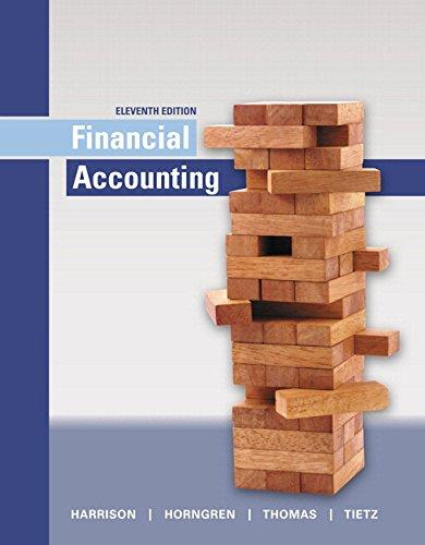 Test Bank for Financial Accounting 11th Edition Walter T. Harrison, Jr., Charles T. Horngren, C. William Thomas, Wendy M. Tietz ISBN: 9780134436135 9780134436135