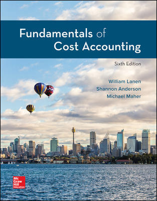 Test Bank for Fundamentals of Cost Accounting 6th Edition By William Lanen, Shannon Anderson, Michael Maher ISBN 10 1259969479, ISBN 13 9781259969478