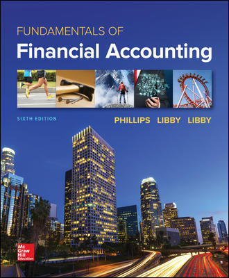 Test Bank for Fundamentals of Financial Accounting 6th Edition By Fred Phillips, Robert Libby, Patricia Libby, ISBN 10 1259864235, ISBN 13 9781259864230