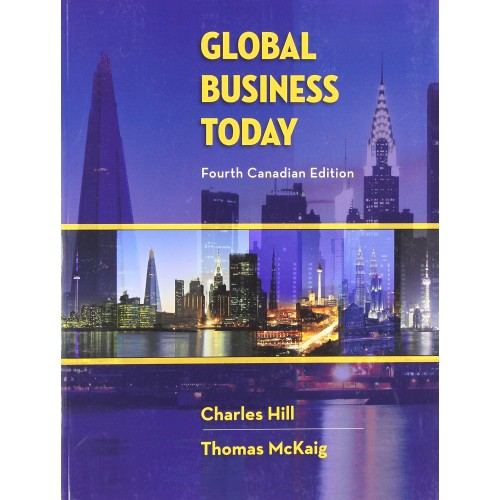 Test Bank for Global Business Today 4th Canadian Edition Charles W. L. Hill, Thomas Mckaig ISBN: 9781259065835 9781259065835