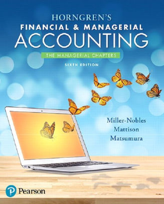 Test Bank for Horngren's Financial & Managerial Accounting, The Managerial Chapters 6th Edition Tracie L. Miller-Nobles, Brenda L. Mattison, Ella Mae Matsumura ISBN: 9780134674674 9780134674674