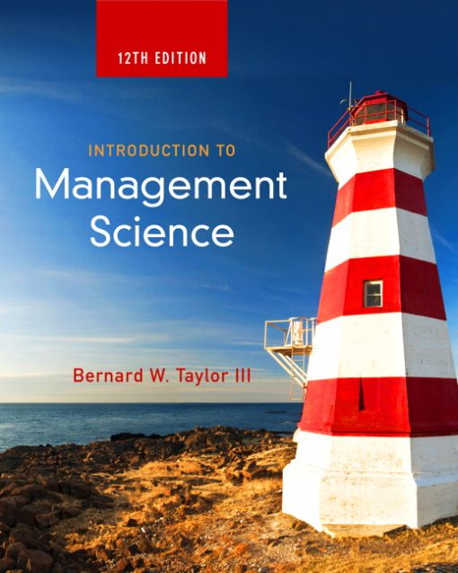 Test Bank for Introduction to Management Science 12th Edition Bernard W. Taylor ISBN: 9780133778847 9780133778847