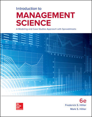 Test Bank for Introduction to Management Science: A Modeling and Case Studies Approach with Spreadsheets 6th Edition By Frederick Hillier, Mark Hillier, ISBN 10: 1259918920, ISBN 13: 9781259918926