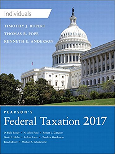 Test Bank for Pearson's Federal Taxation 2017 Individuals 30th Edition Thomas R. Pope, Timothy J. Rupert, Kenneth E. Anderson ISBN: 978-0134420868 978-0134420868