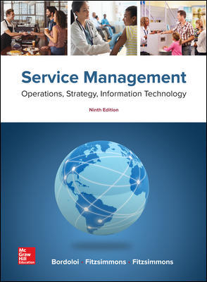 Test Bank for Service Management: Operations, Strategy, Information Technology 9th Edition By Sanjeev Bordoloi, James Fitzsimmons, Mona Fitzsimmons, ISBN 10: 1259784630, ISBN 13: 9781259784637