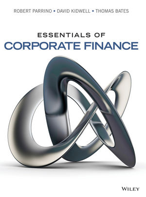 Test bank for Essentials of Corporate Finance 1st Edition Robert Parrino, David S. Kidwell, Thomas Bates ISBN: 978-1-118-79991-8 9781118799918