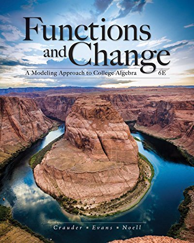 Test bank for Functions and Change: A Modeling Approach to College Algebra 6th Edition Bruce Crauder, Benny Evans, Alan Noell ISBN: 978-1-337-11134-8 9781337111348