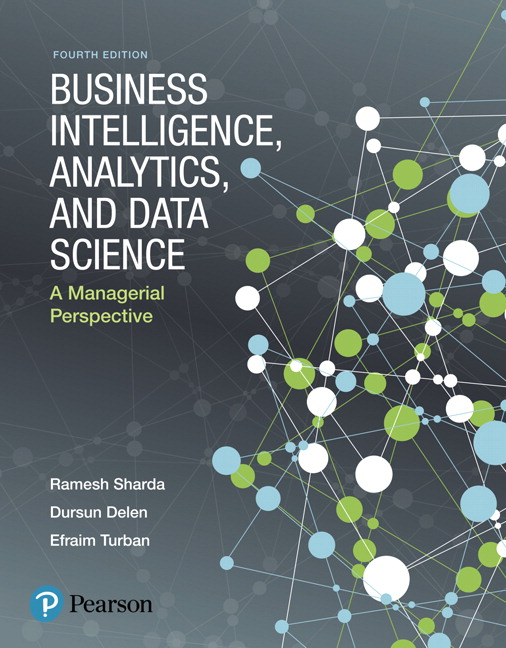 Test Bank For Business Intelligence, Analytics, and Data Science: A Managerial Perspective, 4th Edition By Ramesh Sharda,Dursun Delen,Efraim Turban,ISBN-13:9780134635293