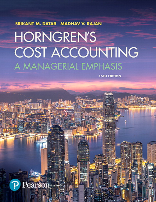 Test Bank For Horngren's Cost Accounting: A Managerial Emphasis, 16th Edition By Srikant M. Datar,Madhav V. Rajan,ISBN-13:9780134475943