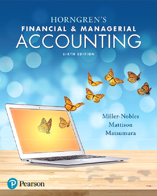 Solution Manual For Horngren's Financial & Managerial Accounting, 6th Edition By Tracie L. Miller-Nobles,Brenda L. Mattison,Ella Mae Matsumura,ISBN-13:780134491684
